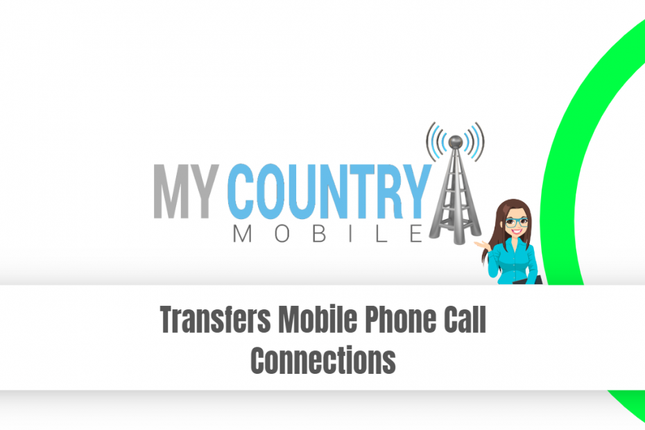 Transfers Mobile Phone Call Connections - My Country Mobile